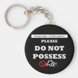 DO NOT POSSESS KEY CHAINS