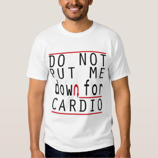 DO NOT PUT ME DOWN FOR CARDIO T-Shirt
