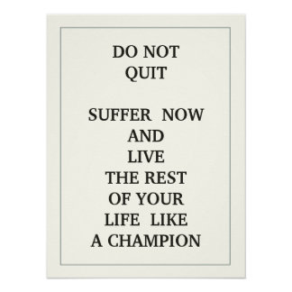 DO NOT QUIT  SUFFER  NOW AND  LIVE THE REST OF YOU POSTER