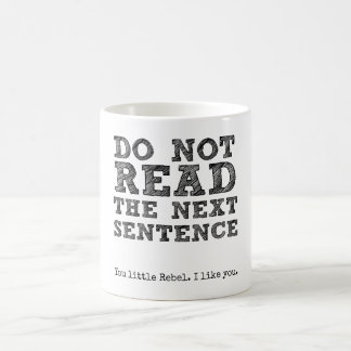 DO NOT Read the Next Sentence. Coffee Mug