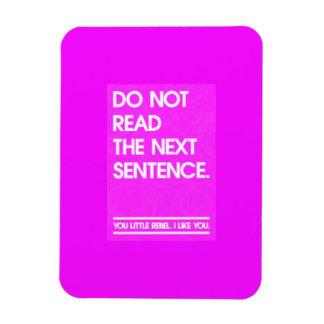 DO NOT READ THE NEXT SENTENCE YOU LITTLE REBEL LIK MAGNET