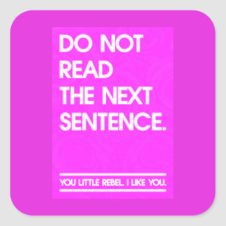 DO NOT READ THE NEXT SENTENCE YOU LITTLE REBEL LIK SQUARE STICKER