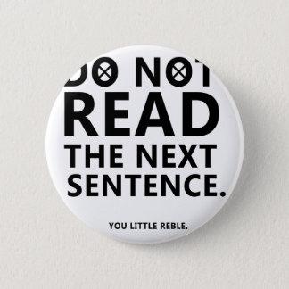 Do not Read The Next Sentence  You Little Reble Button