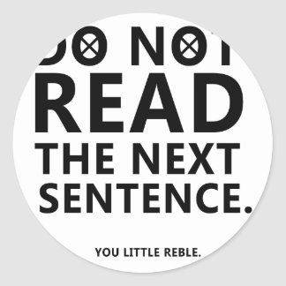 Do not Read The Next Sentence  You Little Reble Classic Round Sticker