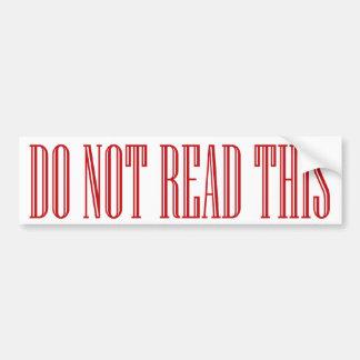 do not read this bumpersticker car bumper sticker
