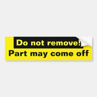Do not remove! bumper sticker
