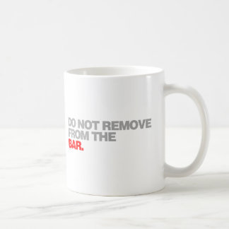 Do Not Remove From The Bar - funny pub comedy Coffee Mugs