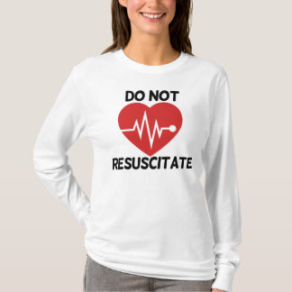 Do not resuscitate T-Shirt