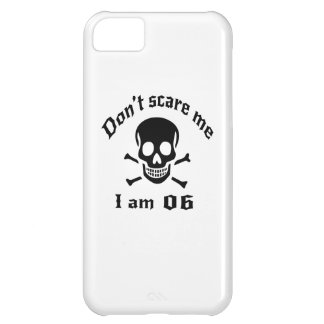 Do Not Scare Me I Am 06 Case For iPhone 5C
