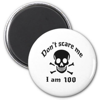 Do Not Scare Me I Am 100 Magnet