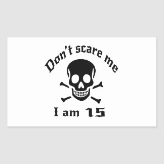 Do Not Scare Me I Am 15 Rectangular Sticker