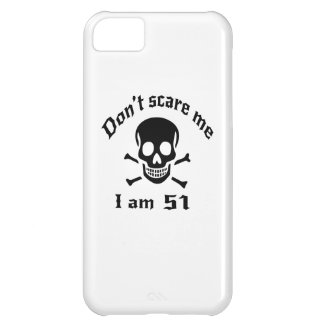 Do Not Scare Me I Am 51 Case For iPhone 5C
