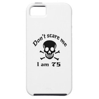 Do Not Scare Me I Am 75 iPhone SE/5/5s Case