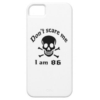 Do Not Scare Me I Am 86 iPhone SE/5/5s Case