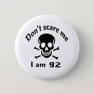 Do Not Scare Me I Am 92 Button