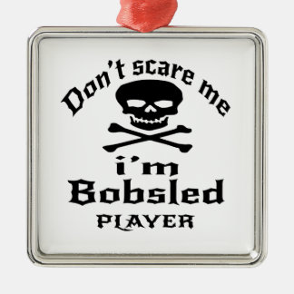 Do Not Scare Me I Am Bobsled Player Metal Ornament