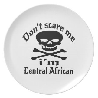 Do Not Scare Me I Am Central African Melamine Plate