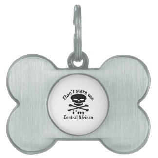 Do Not Scare Me I Am Central African Pet Tag