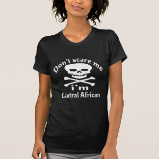 Do Not Scare Me I Am Central African T-Shirt