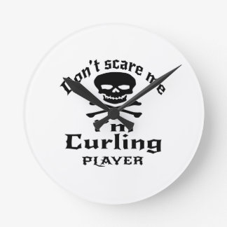 Do Not Scare Me I Am Curling Player Round Clock