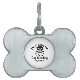 Do Not Scare Me I Am Dog Sledding Player Pet ID Tag