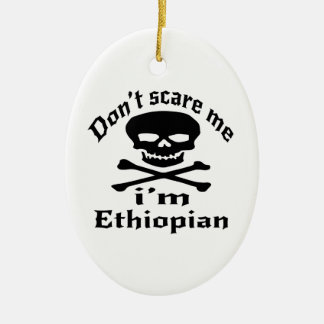 Do Not Scare Me I Am Ethiopian Ceramic Ornament