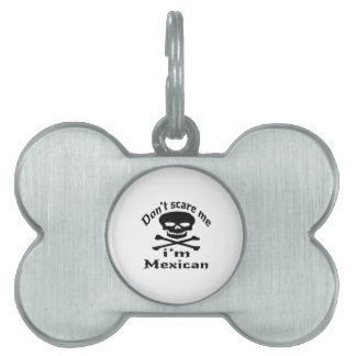 Do Not Scare Me I Am Mexican Pet Name Tag