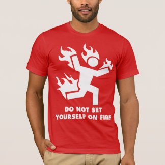 Do Not Set Yourself On Fire T-Shirt