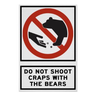 Do Not Shoot Craps with the Bears Highway Sign Poster
