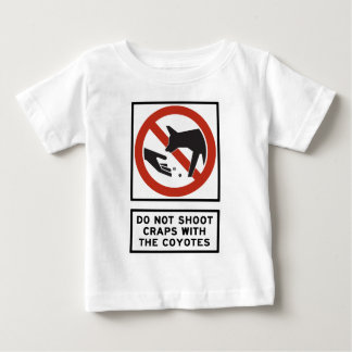 Do Not Shoot Craps with the Coyotes Highway Sign Baby T-Shirt