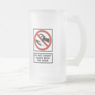 Do Not Shoot Craps with the Deer Highway Sign Frosted Glass Beer Mug