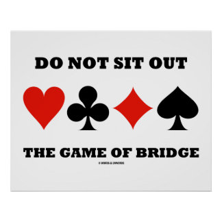 Do Not Sit Out The Game Of Bridge (Card Suits) Poster