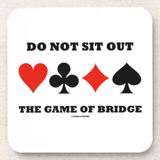 Do Not Sit Out The Game Of Bridge Four Card Suits Drink Coaster