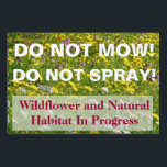 "Do Not Spray Do Not Mow Sign<br><div class=""desc"">Nature enthusiasts often have problems with well-meaning landscapers who mow down natural areas that are better left alone.  This sign can help alert those with the machines that they should leave these areas alone! 