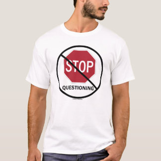 Do Not Stop Questioning (Traffic Sign Attitude) T-Shirt