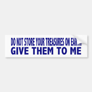 Do not store your treasures on earth car bumper sticker