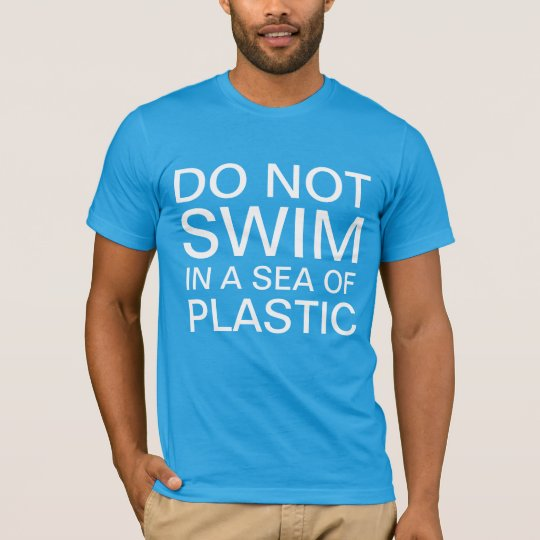 do not swim in a sea of plastic T-Shirt