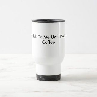 Do Not Talk To Me Until I've Had My Coffee Travel Mug