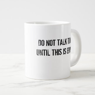 DO NOT TALK TO ME UNTIL THIS IS EMPTY Big Mug