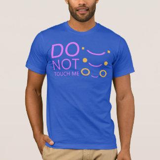 do not touch me T-Shirt