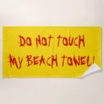 "[ Thumbnail: ""Do Not Touch My Beach Towel!"" Yellow & Red Beach Towel ]"