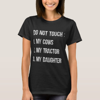 do not touch my cows my tractor my daughter T-Shirt