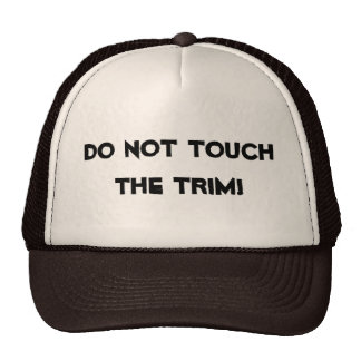 """Do not touch the trim!"" Hat"
