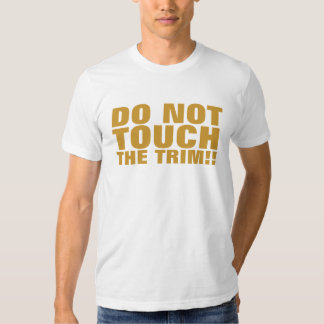 Do Not Touch The Trim T-Shirt