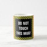 "[ Thumbnail: ""Do Not Touch This Mug!"" + Black/Yellow Stripes Coffee Mug ]"