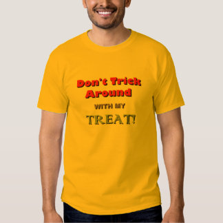Do Not Trick with MY Treat! Shirt