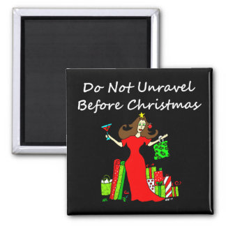 Do Not Unravel Before Christmas - Christmas Queen Magnet