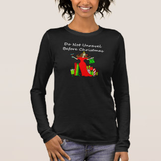 Do Not Unravel Before Christmas Long Sleeve T-Shirt