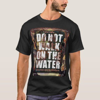 """Do Not Walk On The Water"" T-Shirt"