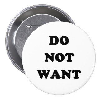 Do Not Want 3 Inch Round Button